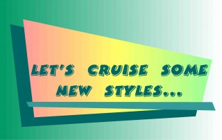Let's Cruise New Styles